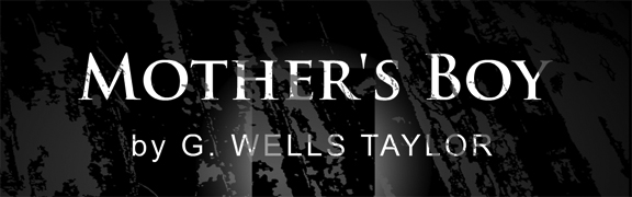 Mother's Boy - Horror from G. Wells Taylor